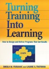 Furjanic S., Trotman L. — Turning Training into Learning: How to Design and Deliver Programs that Get Results