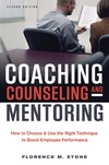 Florence M. Stone — Coaching, Counseling & Mentoring: How to Choose & Use the Right Technique to Boost Employee Performance
