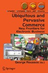 George Roussos (Editor) — Ubiquitous and Pervasive Commerce: New Frontiers for Electronic Business (Computer Communications and Networks)