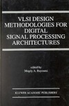 Magdy A. Bayoumi — VLSI Design Methodologies for Digital Signal Processing Architectures