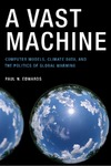Edwards P.N. — A Vast Machine: Computer Models, Climate Data, and the Politics of Global Warming