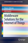 Delicato F., Pires P., Batista T. — Middleware Solutions for the Internet of Things