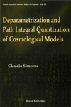 Simeone C. — Deparametrization & Path Integral Quantization of Cosmological Models (World Scientific Lecture Notes in Physics 69)