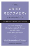 James J., Friedman R. — The Grief Recovery Handbook, 20th Anniversary Expanded Edition: The Action Program for Moving Beyond Death, Divorce, and Other Losses including Health, Career, and Faith