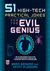 Graham B., McGowan K. — 51 High-Tech Practical Jokes for the Evil Genius