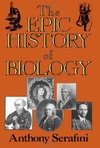 Serafini A. — The Epic History of Biology