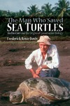 Davis F. — The Man Who Saved Sea Turtles: Archie Carr and the Origins of Conservation Biology