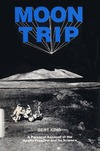 King E.A. — Moon Trip: A Personal Account of the Apollo Program and Its Science