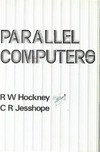 Hockney R.W., Jesshope C.R. — Parallel Computers: Architecture, Programming and Algorithms