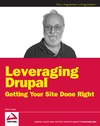 Kane V. — Leveraging Drupal: Getting Your Site Done Right (Wrox Programmer to Programmer)