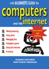Holden S., Francis M. — The Beginner's Guide to Computers and the Internet: Windows  XP Edition (Beginners Guide)