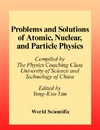 Lim Y. — Problems and Solutions on Atomic, Nuclear and Particle Physics