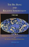 Sisti S. — The Big Bang and Relative Immortality: Seminal Essays on the Creation of the Universe and the Advent of Biological Immortality