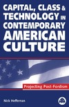 Heffernan N. — Capital, Class and Technology in Contemporary American Culture: Projecting Post-Fordism
