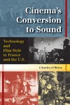 O'Brien C. — Cinema's Conversion To Sound: Technology And Film Style In France And The U.S.