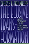 Skolnikoff E. — The Elusive Transformation: Science, Technology, and the Evolution of International Politics