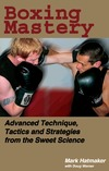 Hatmaker M., Werner D. — Boxing Mastery: Advanced Technique, Tactics, and Strategies from the Sweet Science