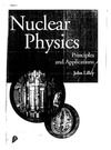 Lilley J.S. — Nuclear physics: principles and applications