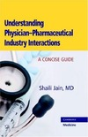 Jain S. — Understanding Physician-Pharmaceutical Industry Interactions: A Concise Guide