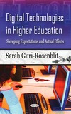 Sarah Guri-rosenblit — Digital Technologies in Higher Education: Sweeping Expectations and Actual Effects