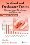 Luis M. Botana — Seafood and Freshwater Toxins: Pharmacology, Physiology, and Detection, Second Edition
