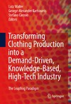 Lutz Walter, George-Alexander Kartsounis, Stefano Carosio — Transforming Clothing Production into a Demand-driven, Knowledge-based, High-tech Industry: The Leapfrog Paradigm