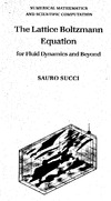 Sauro Succi — The Lattice Boltzmann Equation for Fluid Dynamics and Beyond (Numerical Mathematics and Scientific Computation)