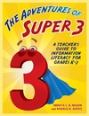 Hibbert A., DuPuis D. — The Adventures of Super3: A Teacher's Guide to Information Literacy for Grades K-2