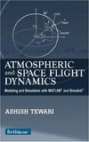 Tewari A. — Atmospheric and Space Flight Dynamics: Modeling and Simulation with MATLAB® and Simulink® (Modeling and Simulation in Science, Engineering and Technology)