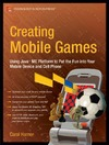 Hamer C. — Creating Mobile Games: Using Java ME Platform to Put the Fun into Your Mobile Device and Cell Phone (Technology in Action)