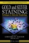 Hacker G., Gu J. — Gold and Silver Staining: Techniques in Molecular Morphology (Advances in Pathology, Microscopy, & Molecular Morphology)