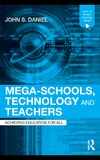 Daniel J. — Mega-Schools, Technology and Teachers: Achieving Education for All (The Open and Flexible Learning Series)