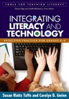 Taffe S., Gwinn C. — Integrating Literacy and Technology: Effective Practice for Grades K-6 (Tools for Teaching Literacy)