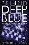 Hsu F. — Behind Deep Blue: Building the Computer that Defeated the World Chess Champion