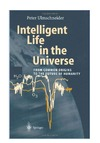 Ulmschneider P. — Intelligent Life in the Universe: Principles and Requirements Behind Its Emergence