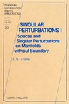 Frank L. — Singular Perturbations I: Spaces and Singular Perturbations on Manifolds Without Boundary (Studies in Mathematics and Its Applications)
