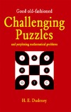 Dudeney H. — Good Old Fashioned Challenging Puzzles and Perplexing Mathematical Problems (Puzzle Books)
