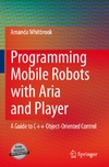 Whitbrook A. — Programming Mobile Robots with Aria and Player: A Guide to C++ Object-Oriented Control