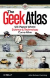 Graham-Cumming J. — The Geek Atlas: 128 Places Where Science and Technology Come Alive