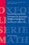 Vazquez J. — Smoothing and Decay Estimates for Nonlinear Diffusion Equations: Equations of Porous Medium Type (Oxford Lecture Series in Mathematics and Its Applications)