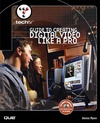 Flynn D. — TechTV's Guide to Creating Digital Video Like a Pro