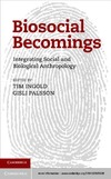 Ingold T., Palsson G. — Biosocial Becomings: Integrating Social and Biological Anthropology