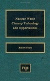 Noyes R. — Nuclear Waste Cleanup Technologies and Opportunities