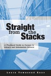 Kane L. T. — Straight from the Stacks: A Firsthand Guide to Careers in Library and Information Science