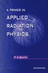 Smith F. — A Primer in Applied Radiation Physics