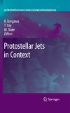 Kanaris Tsinganos, Tom Ray, Matthias Stute — Protostellar Jets in Context (Astrophysics and Space Science Proceedings)